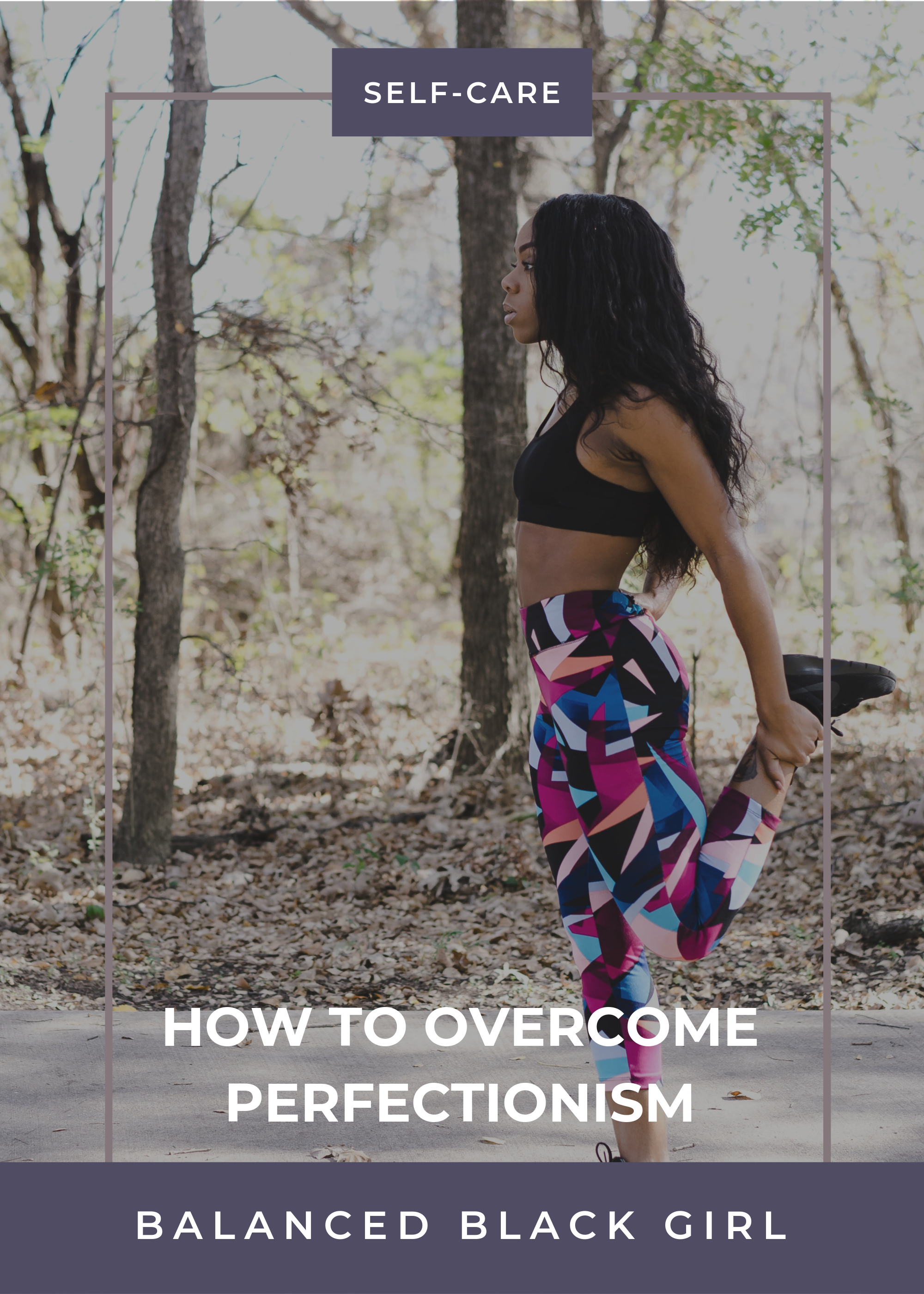 How to Overcome Perfectionism | Balanced Black Girl