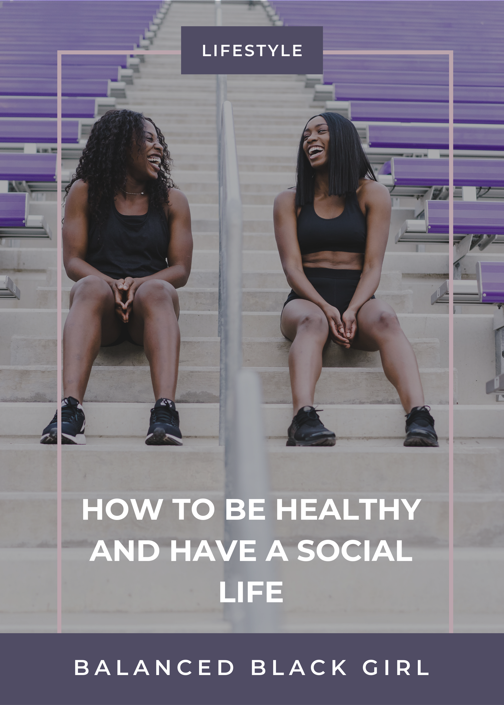 How to Be Healthy and Have a Social Life | Balanced Black Girl