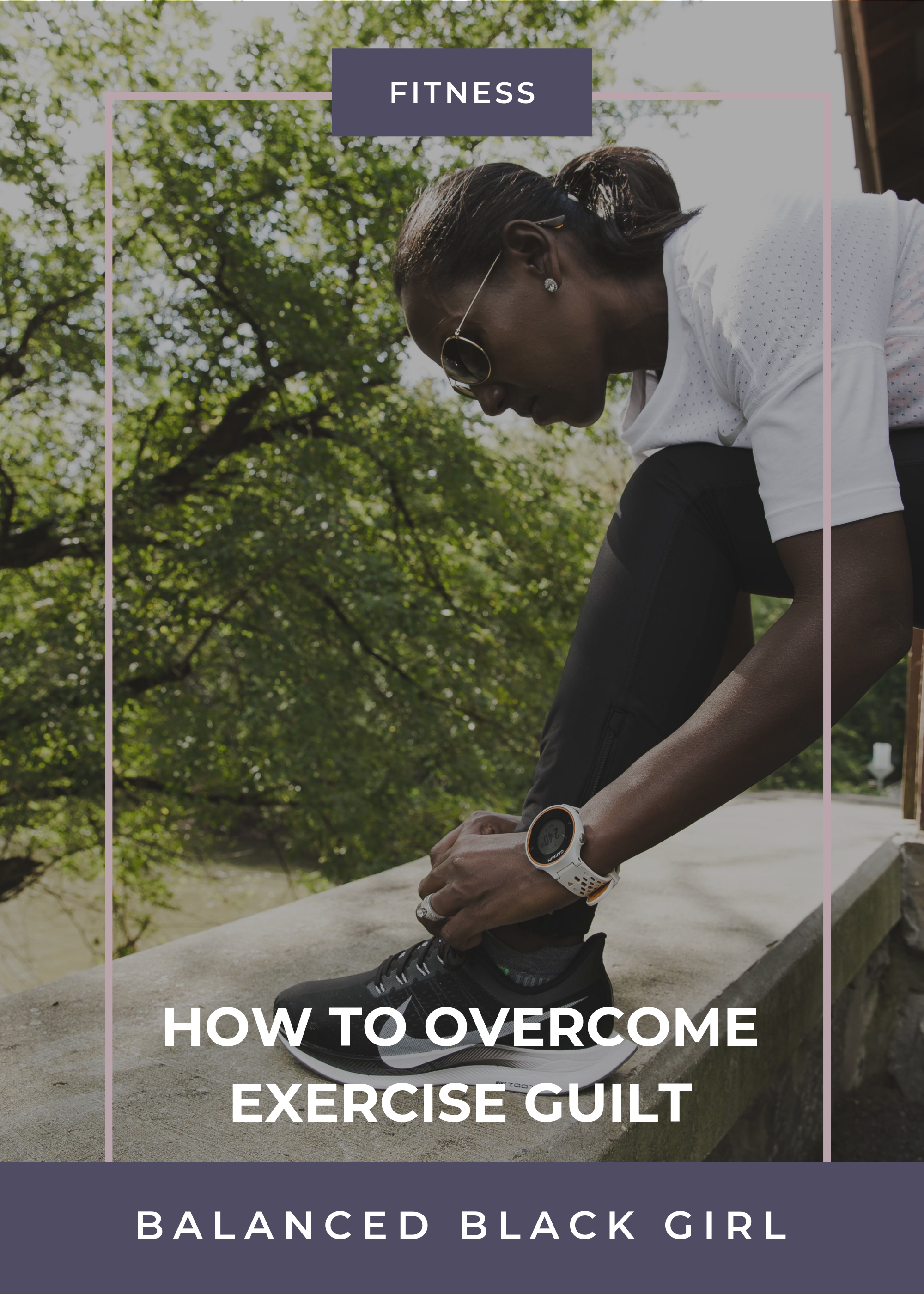 How to Overcome Exercise Guilt | Balanced Black Girl
