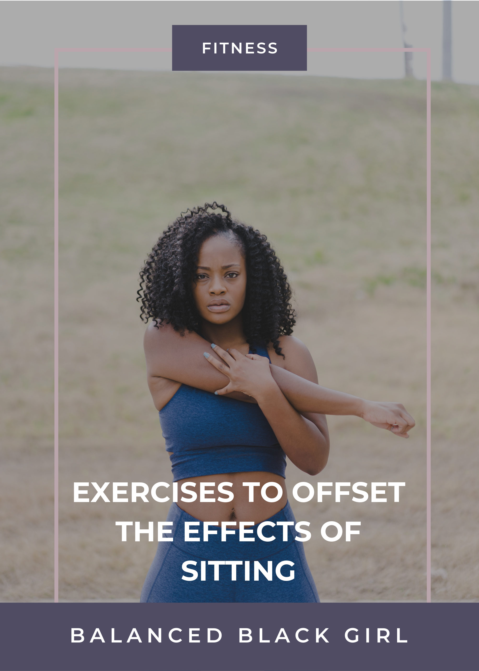 Exercises to Offset the Effects of Sitting | Balanced Black Girl