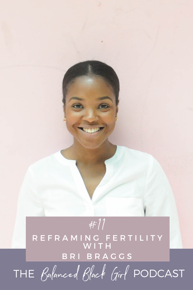 Reframing Fertility with Bri Braggs | Balanced Black Girl Podcast