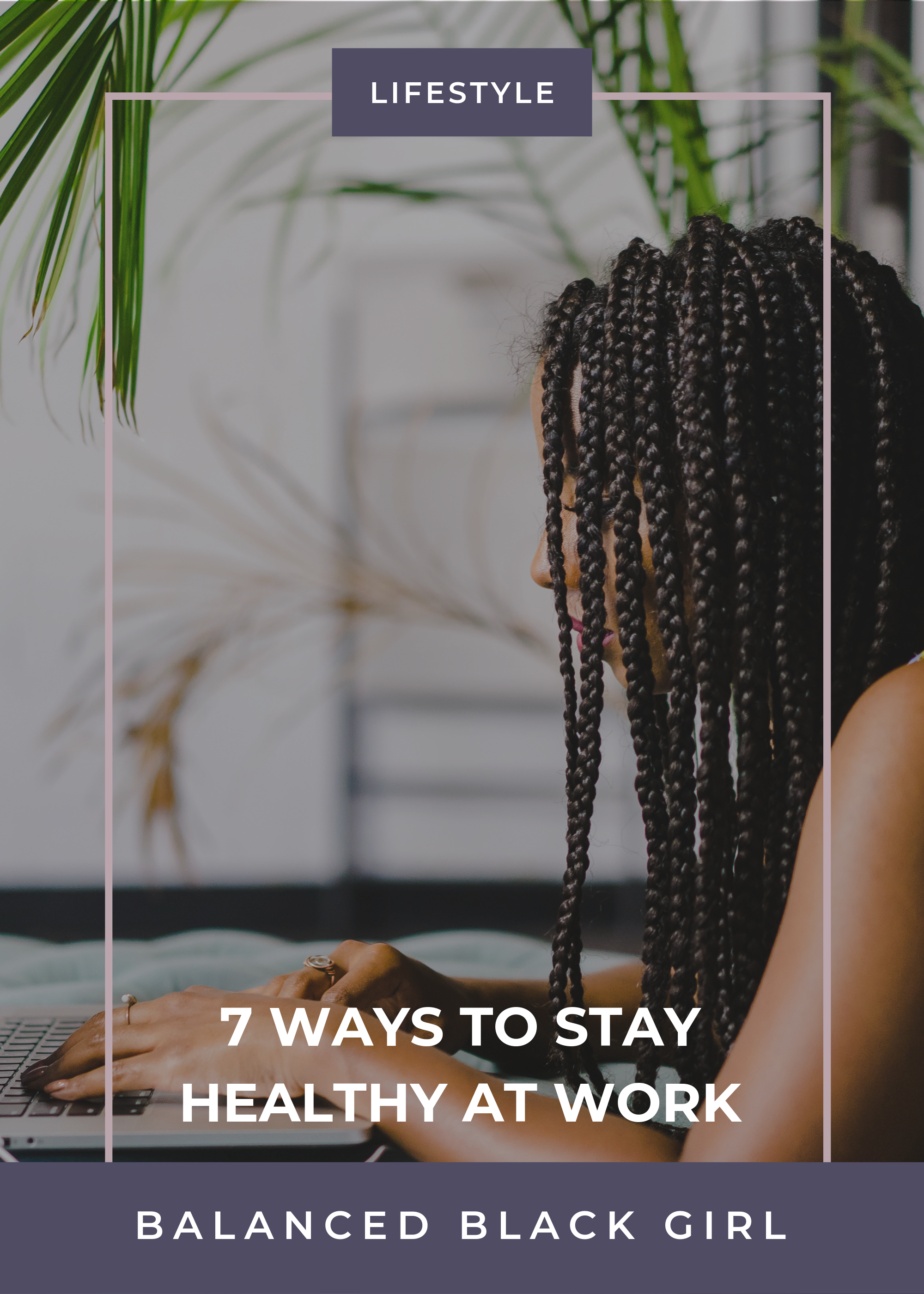 7 Ways to Stay Healthy At Work | Balanced Black Girl
