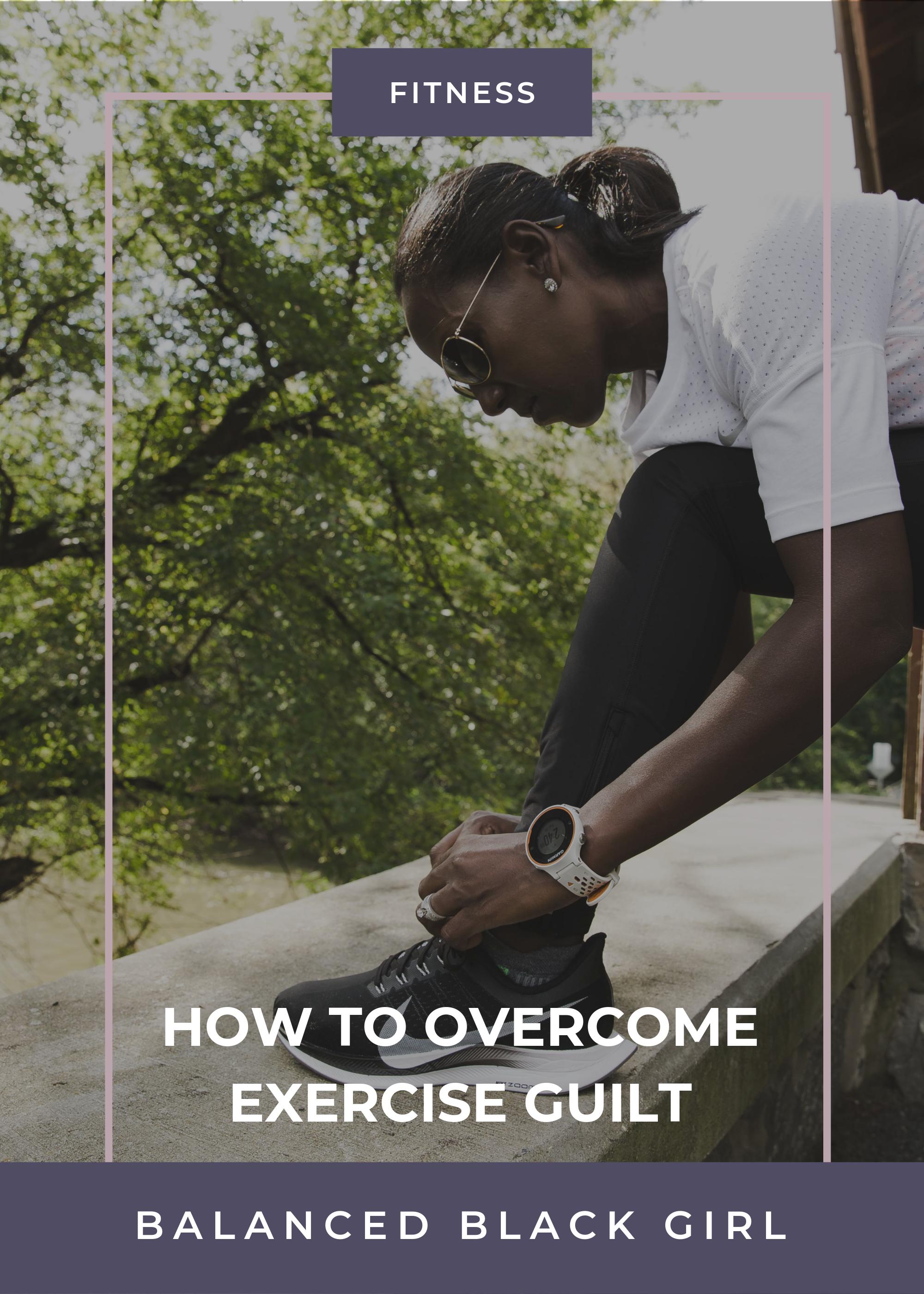 How to Overcome Exercise Guilt   Balanced Black Girl