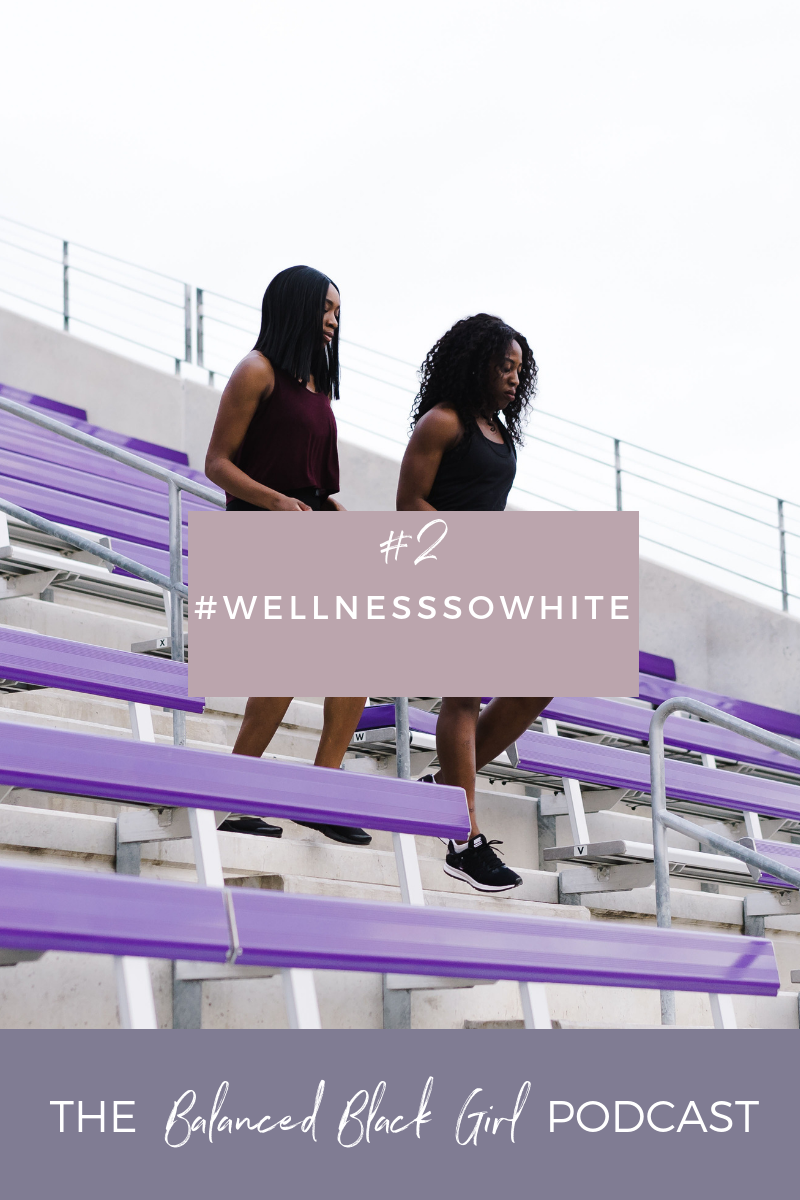 Episode #2: #WellnessSoWhite (and how we can fix it)