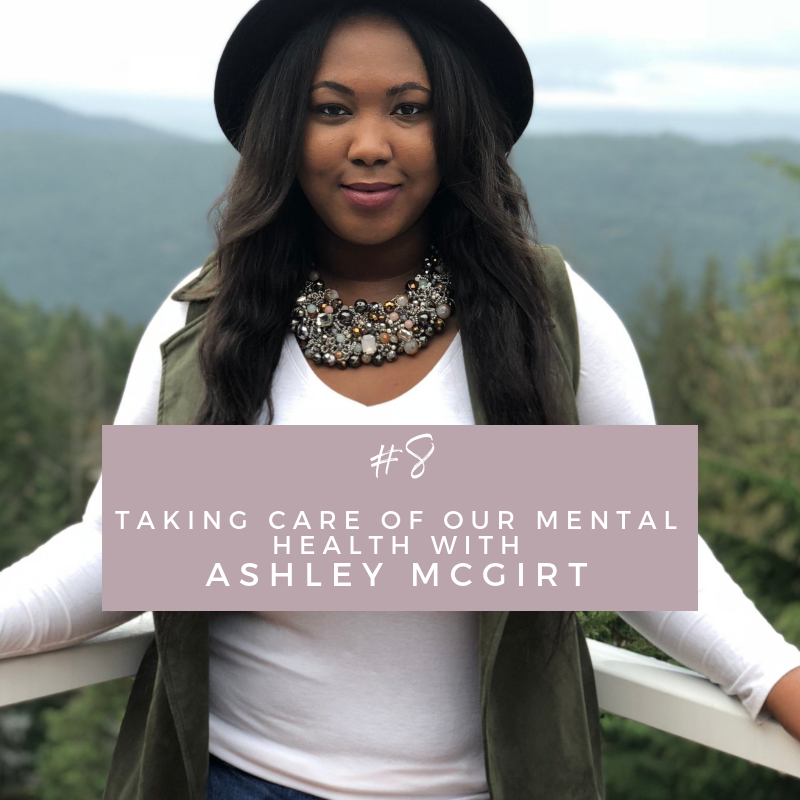 Episode 8: Taking Care of Our Mental Health with Ashley McGirt