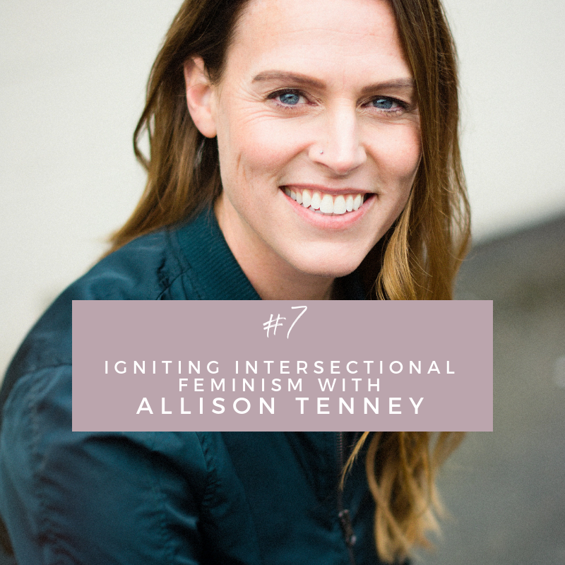 Episode 7: Igniting Intersectional Feminism with Allison Tenney