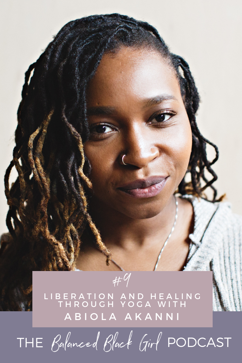 Liberation and Healing Through Yoga with Abiola Akanni | Balanced Black Girl Podcast