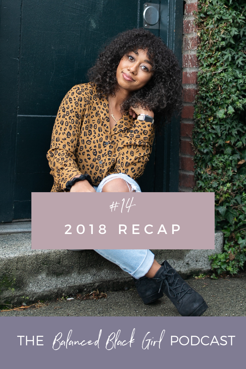 Years that Ask Questions and Years that Answer - 2018 Recap | Balanced Black Girl Podcast