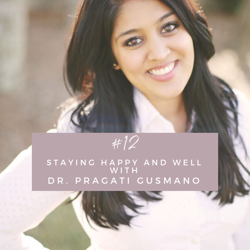 Episode 12: Staying Happy and Well with Dr. Pragati Gusmano