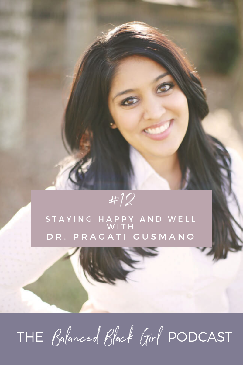 Staying Happy and Well with Dr. Pragati Gusmano | Balanced Black Girl Podcast
