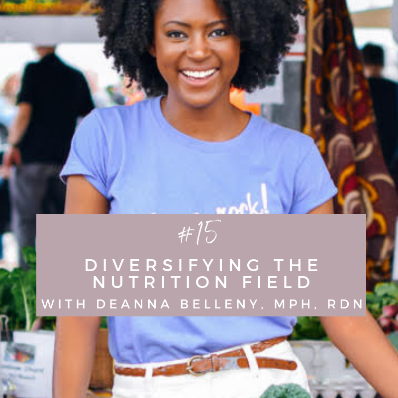 Episode 15: Diversifying the Nutrition Field with Deanna Belleny, MPH, RDN