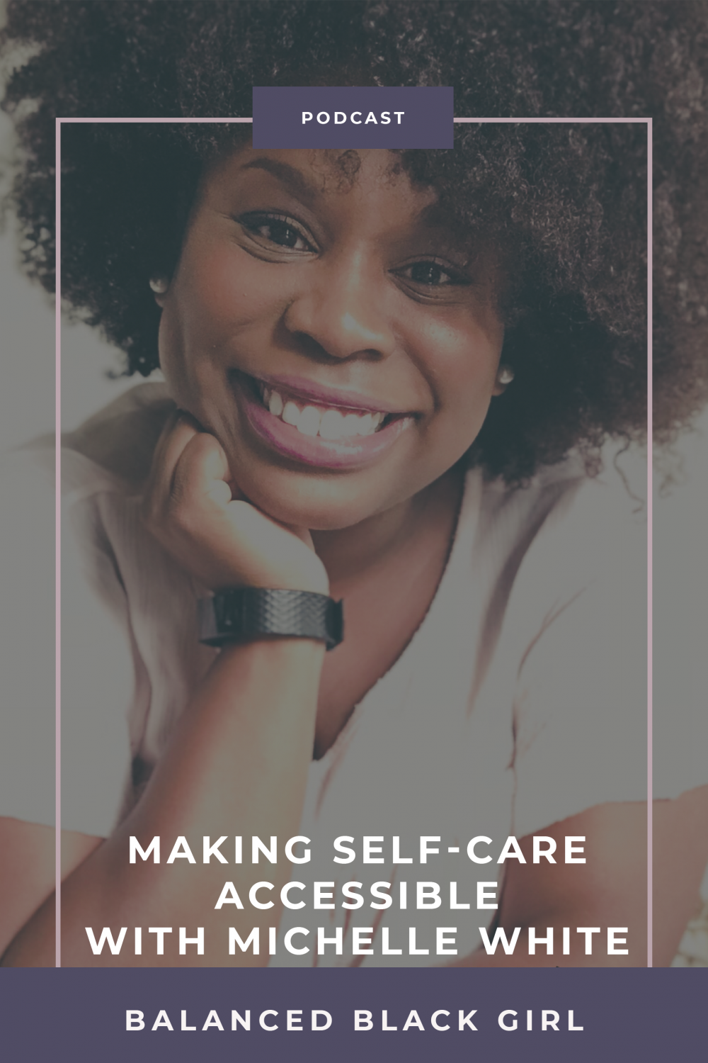 Episode 19: Making Self-Care Accessible with Michelle White