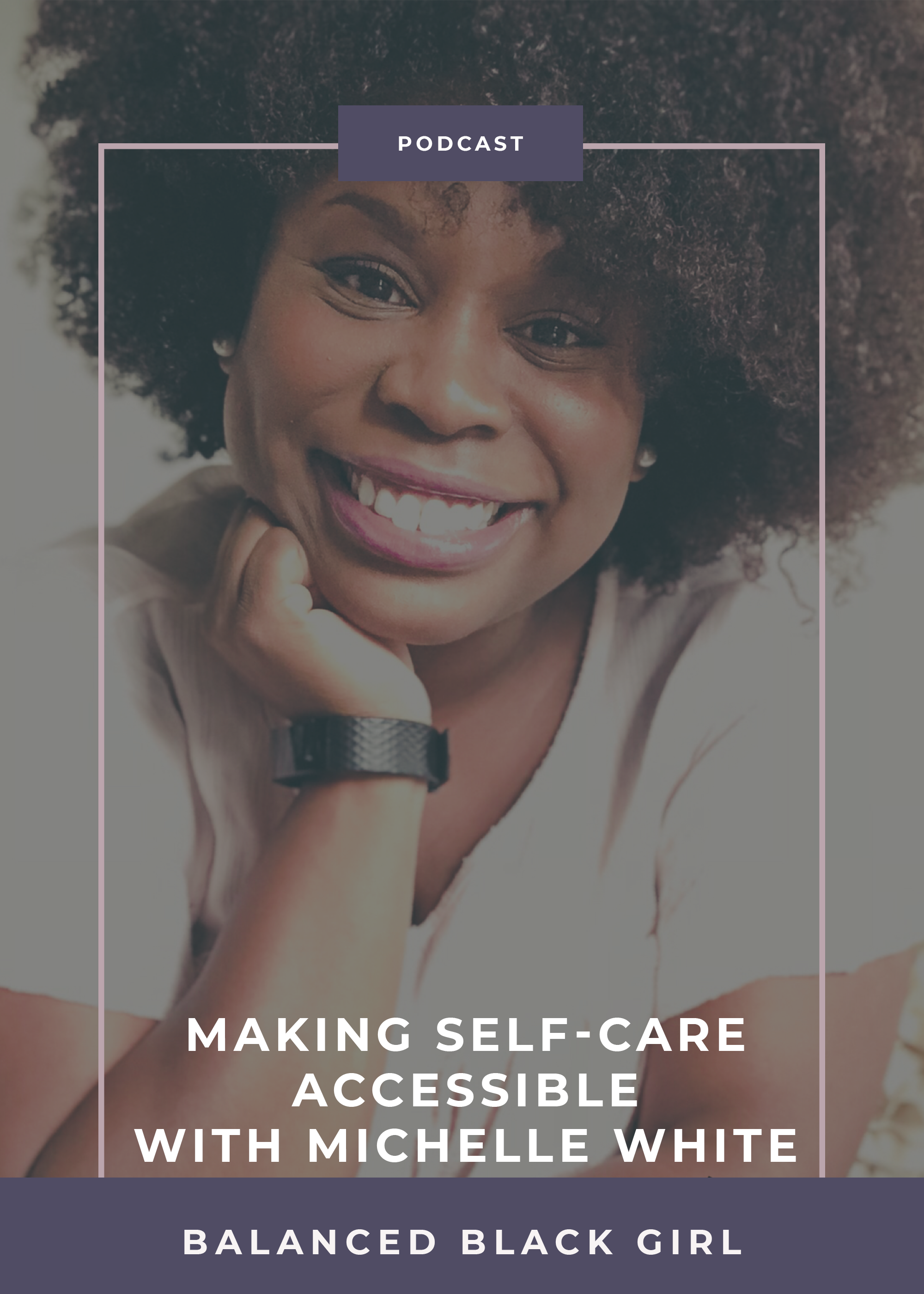 Making Self-Care Accessible with Michelle White | Balanced Black Girl Podcast