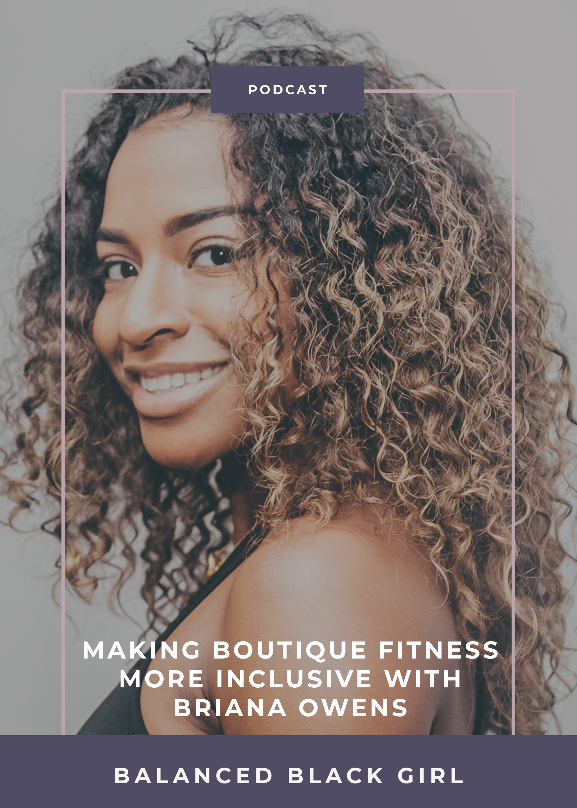 In this episode of Balanced Black Girl Podcast, we talk about ways to make boutique fitness more inclusive with Briana Owens of Spiked Spin.