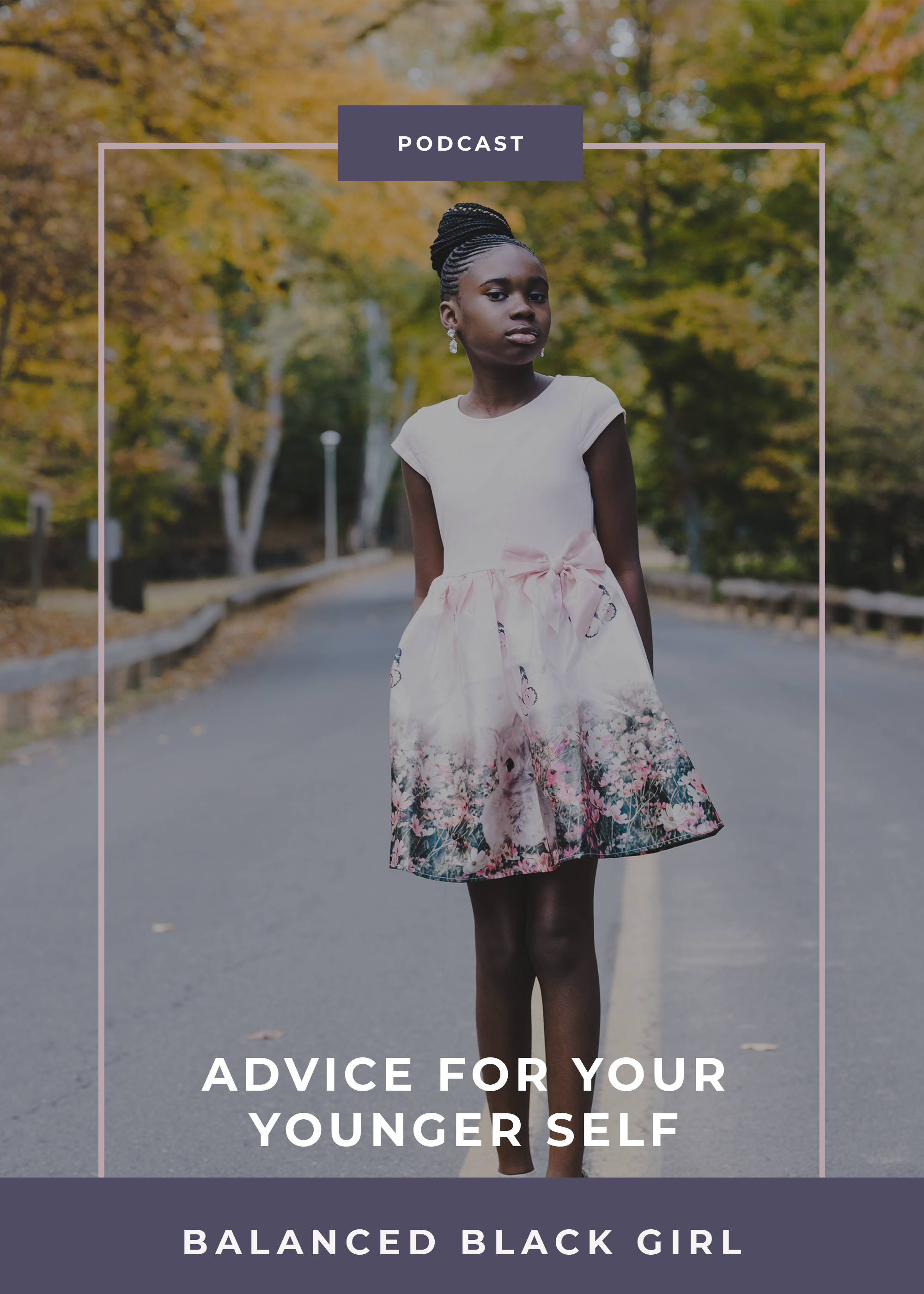 Advice for Your Younger Self | Balanced Black Girl Podcast