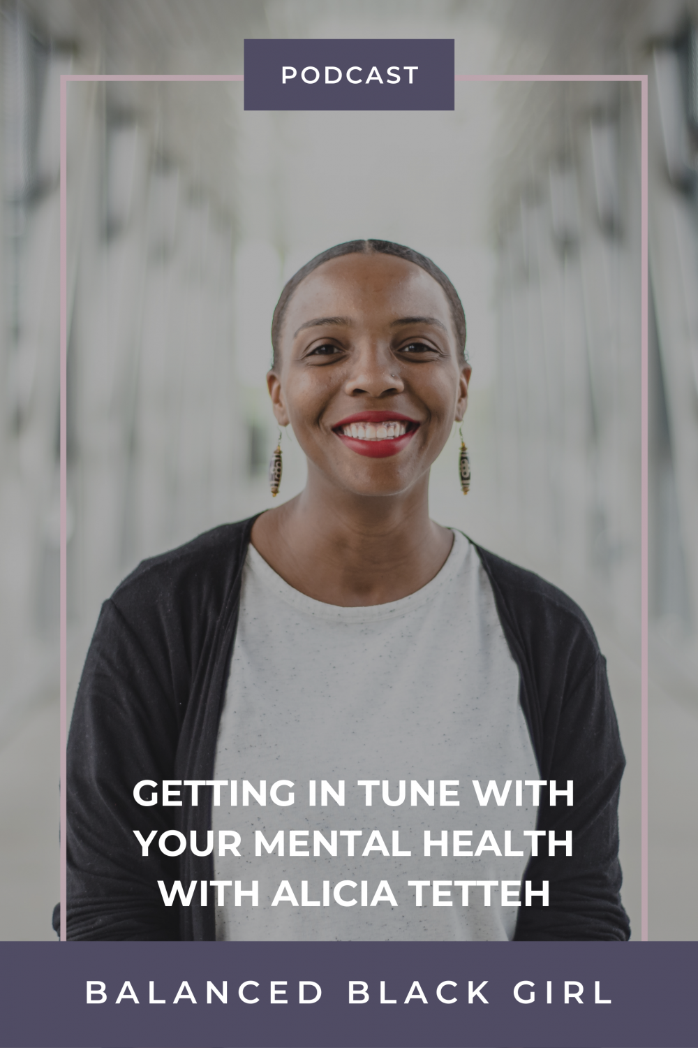 Episode 31: Getting In Tune with Your Mental Health with Alicia Tetteh