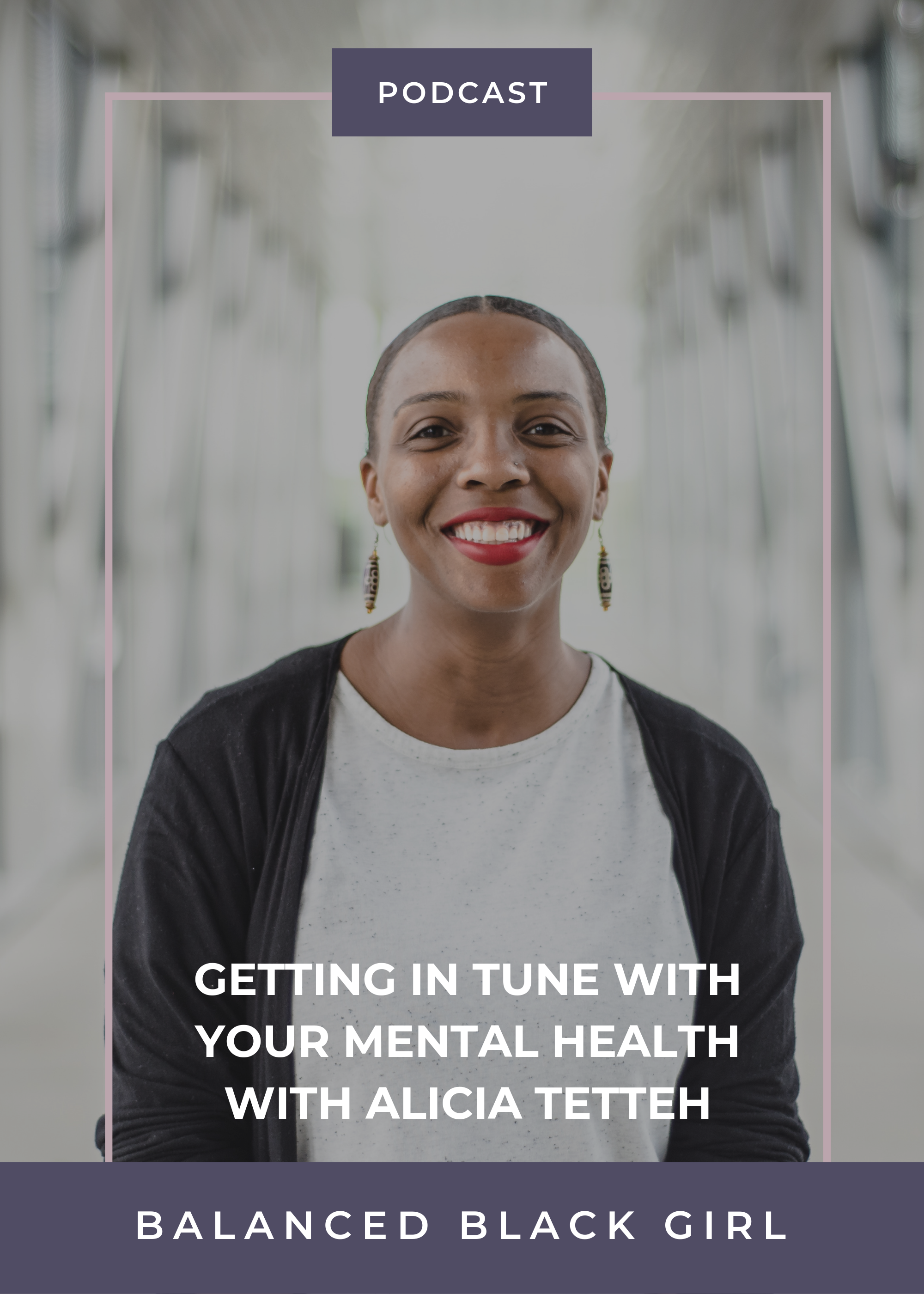 Episode 31: Getting In Tune with Your Mental Health with Alicia Tetteh | Balanced Black Girl