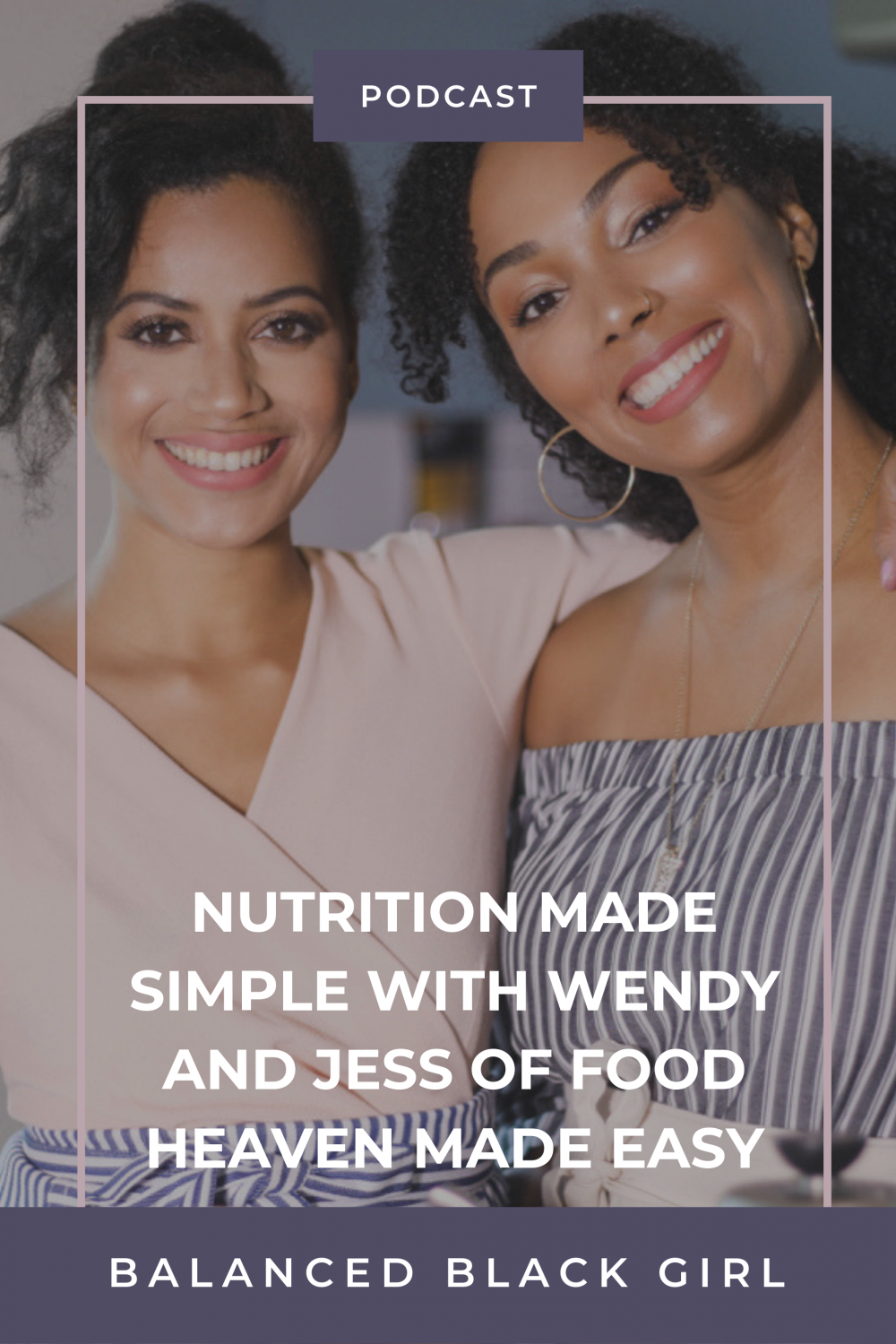 Episode 30: Nutrition Made Simple with Wendy and Jess of Food Heaven Made Easy