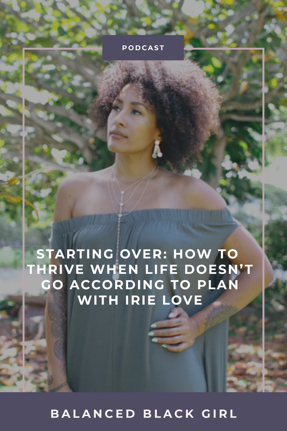 Episode 27: Starting Over – How to Thrive When Life Doesn't Go According to Plan with Irie Love