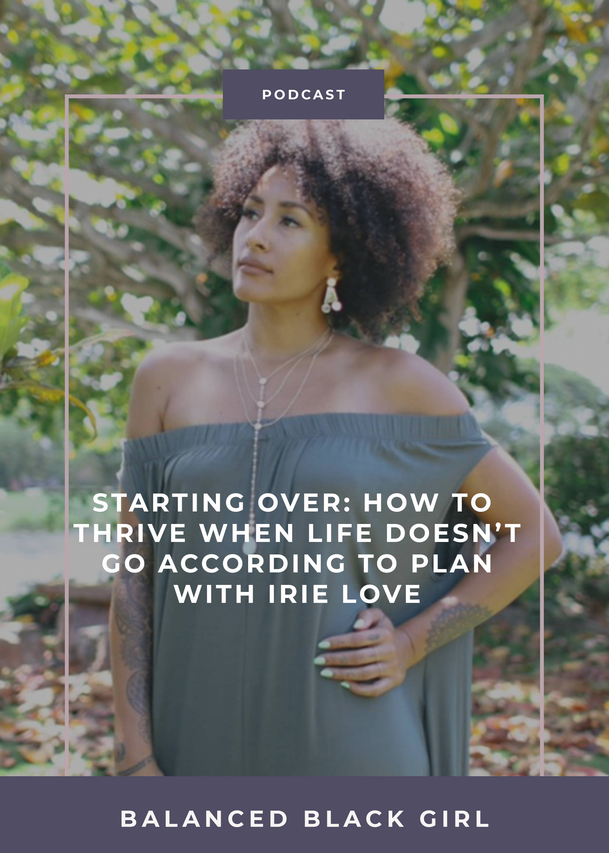 In this episode of the Balanced Black Girl Podcast, we are talking about tackling life transitions and starting over with Irie Love, singer and fitness instructor.