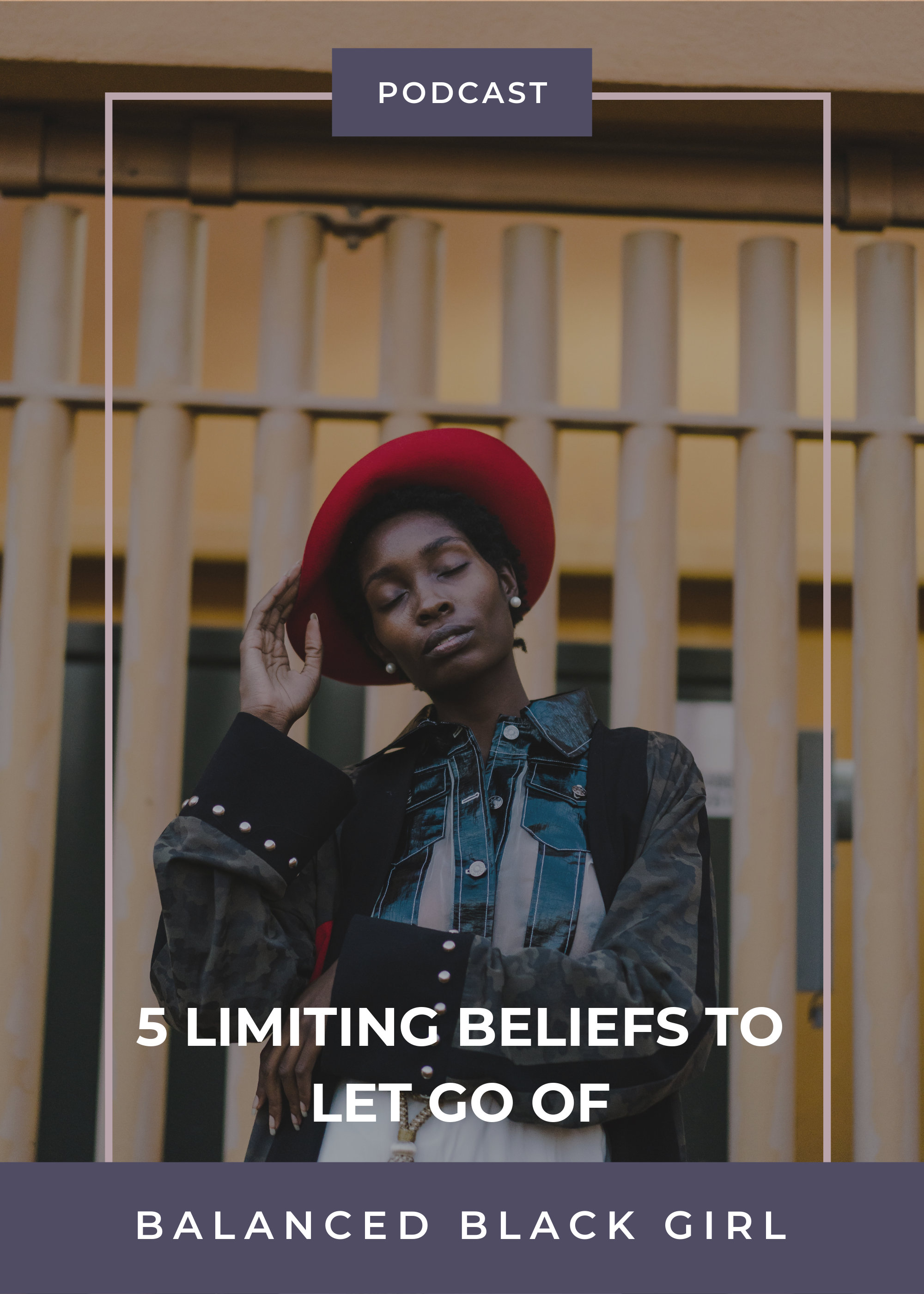 5 Limiting Beliefs to Let Go Of | Balanced Black Girl Podcast