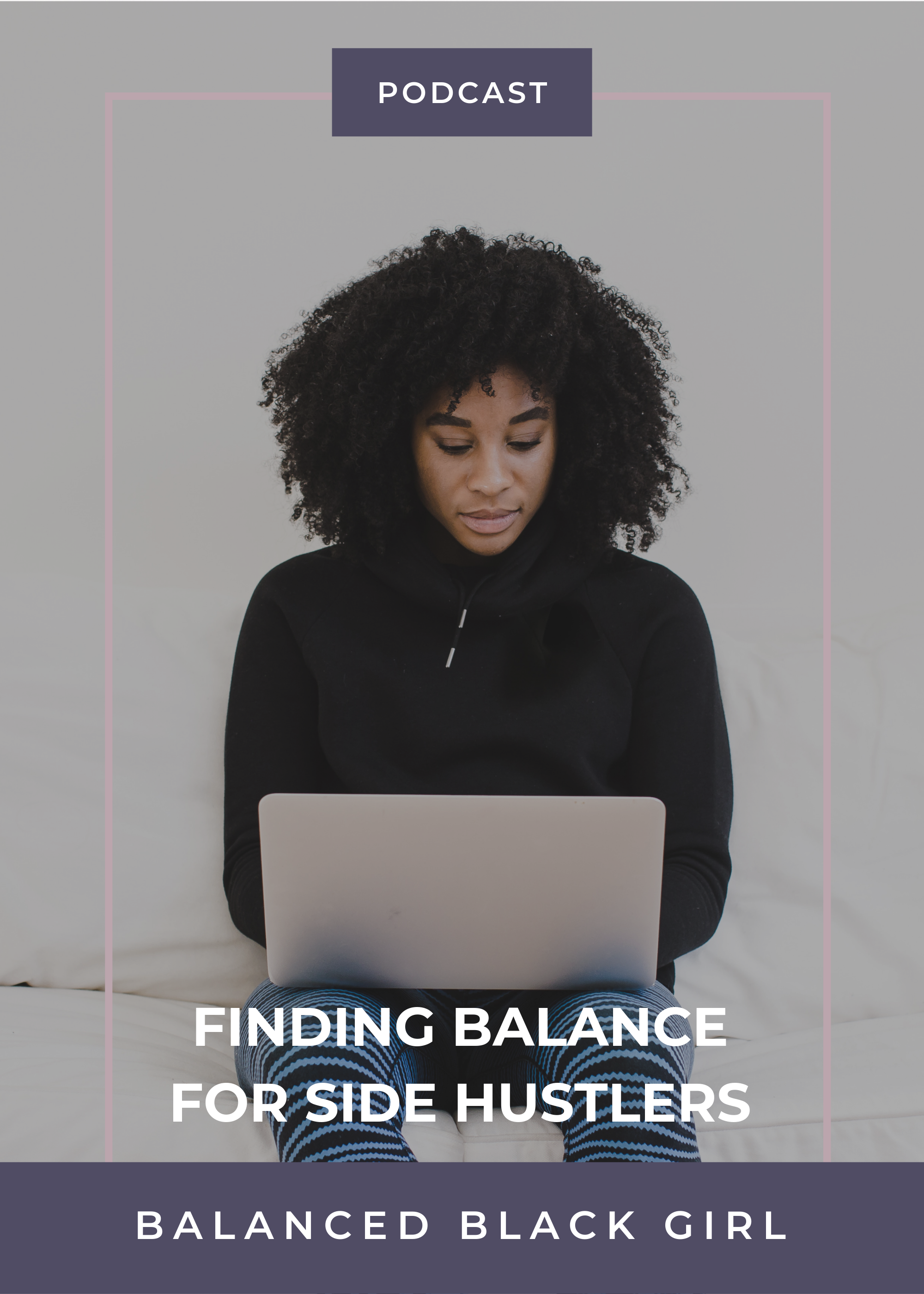 Feel Good Friday #18: Finding Balance As A Side Hustler | Balanced Black Girl Podcast