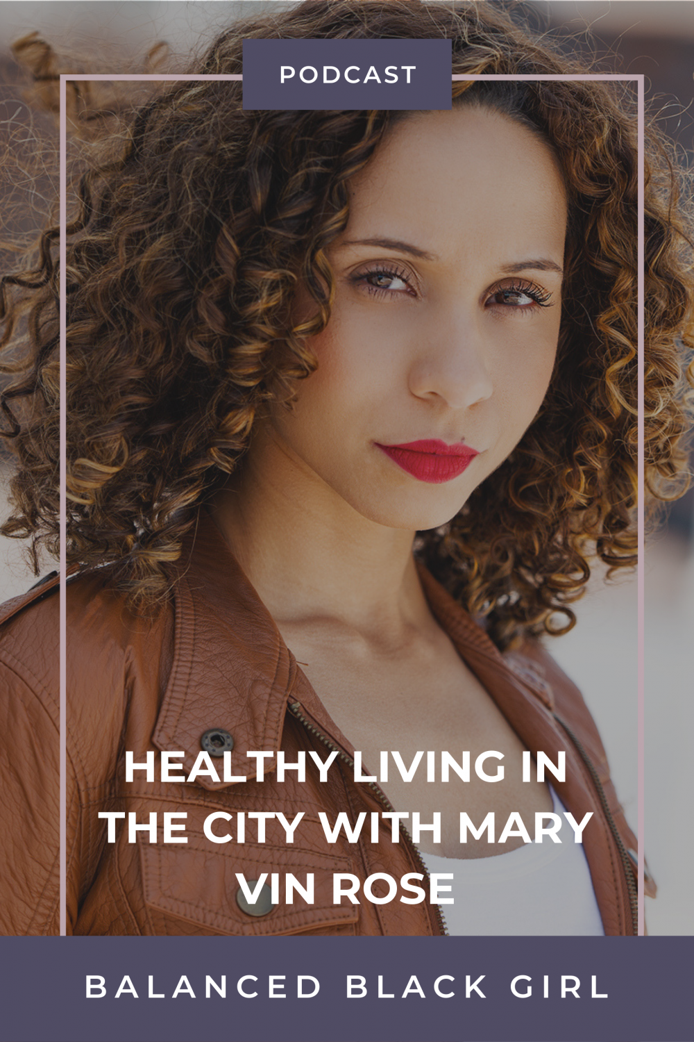 Episode 32: Healthy Living in the City with Mary Vin Rose