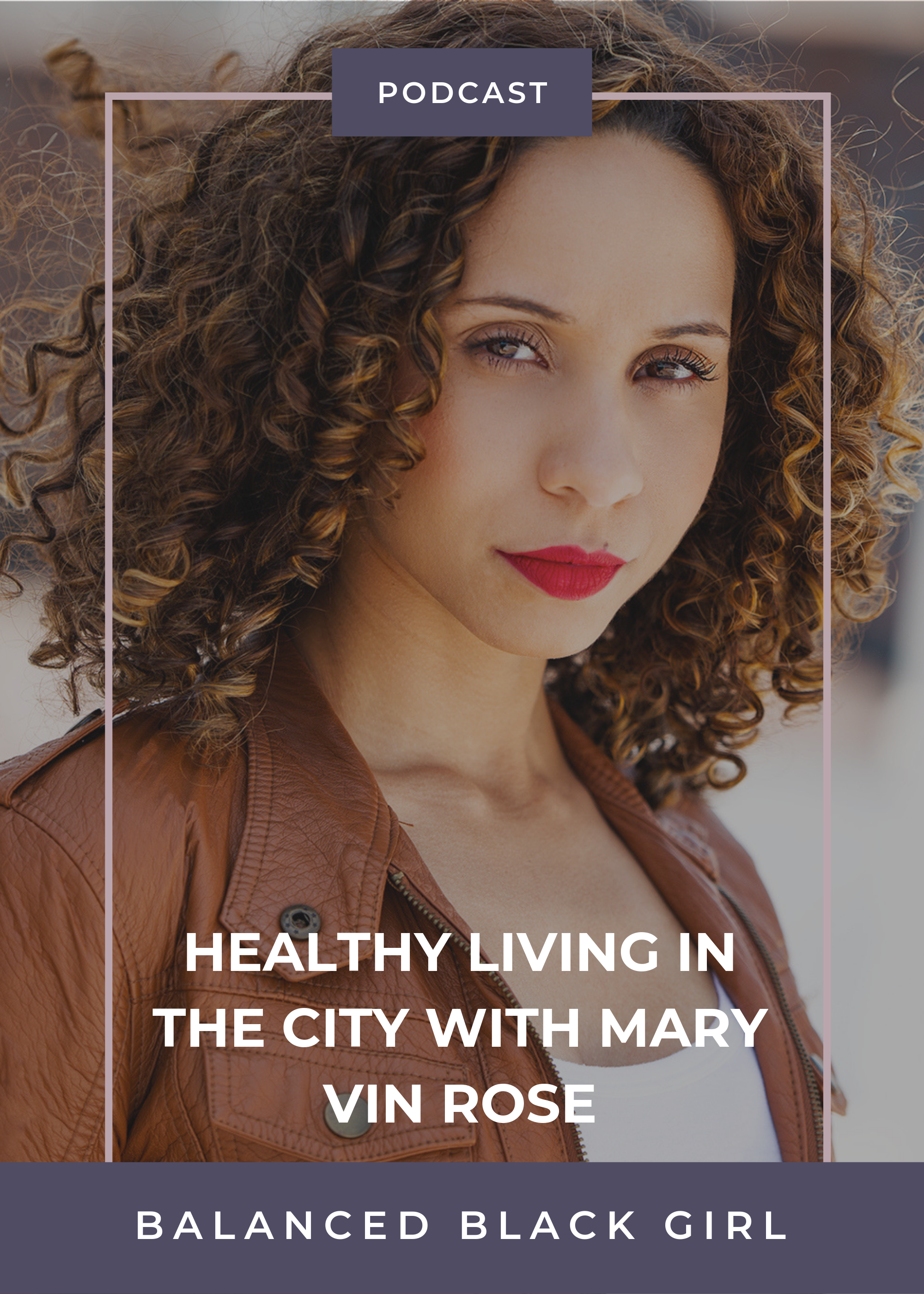 Healthy Living in the City with Mary Vin Rose | Balanced Black Girl Podcast