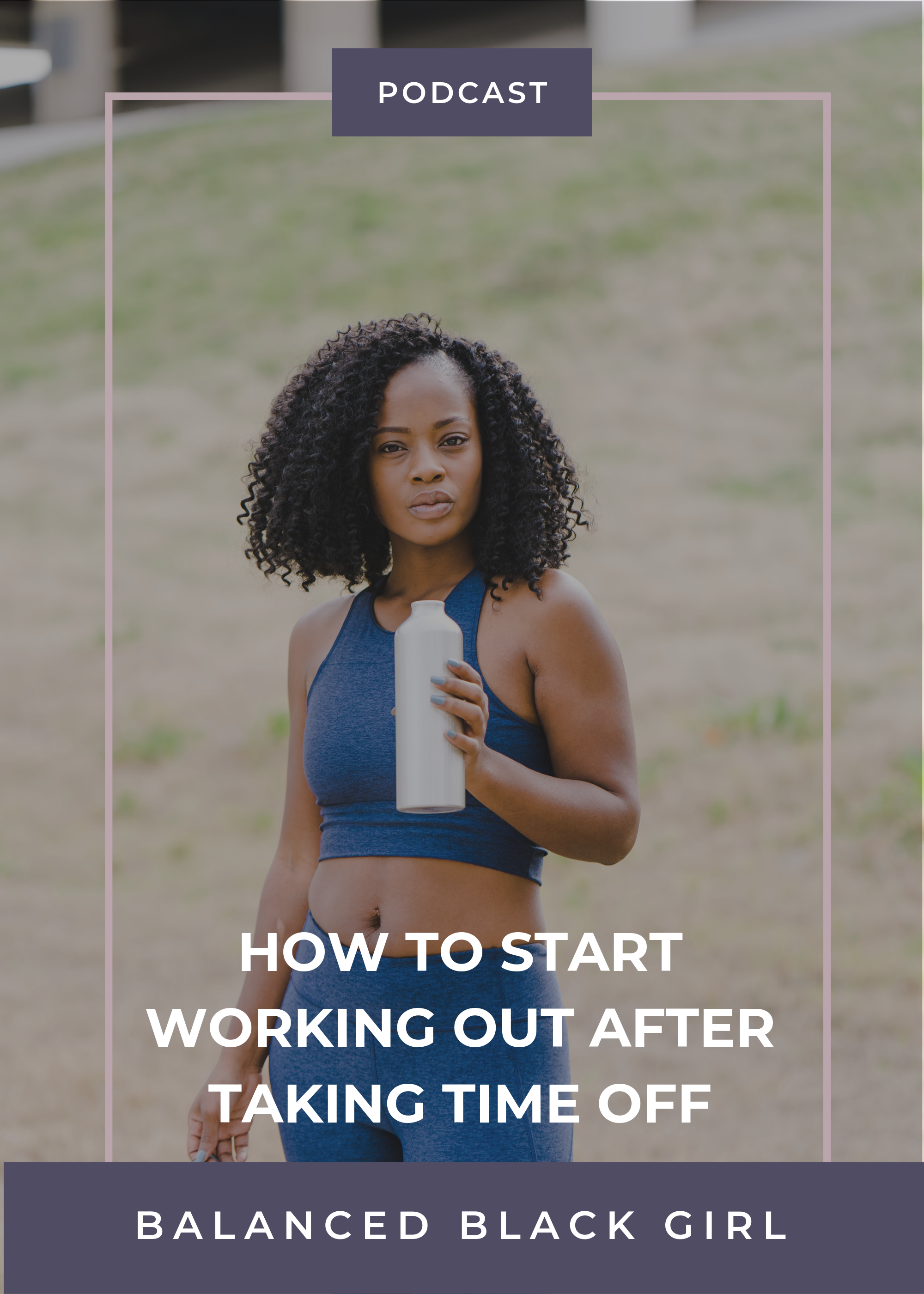How to Start Working Out After Taking Time Off | Balanced Black Girl Podcast