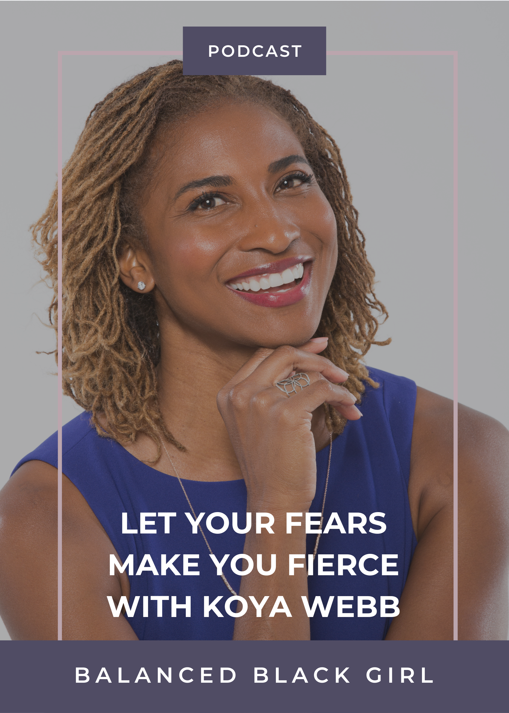 Let Your Fears Make You Fierce with Koya Webb | Balanced Black Girl Podcast