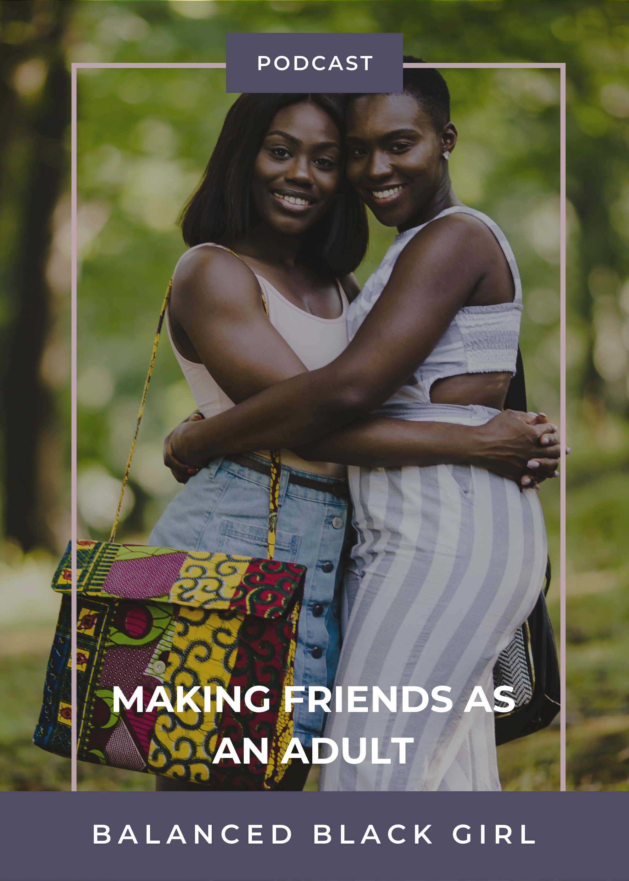 Feel Good Friday #19: Making Friends As An Adult | Balanced Black Girl Podcast