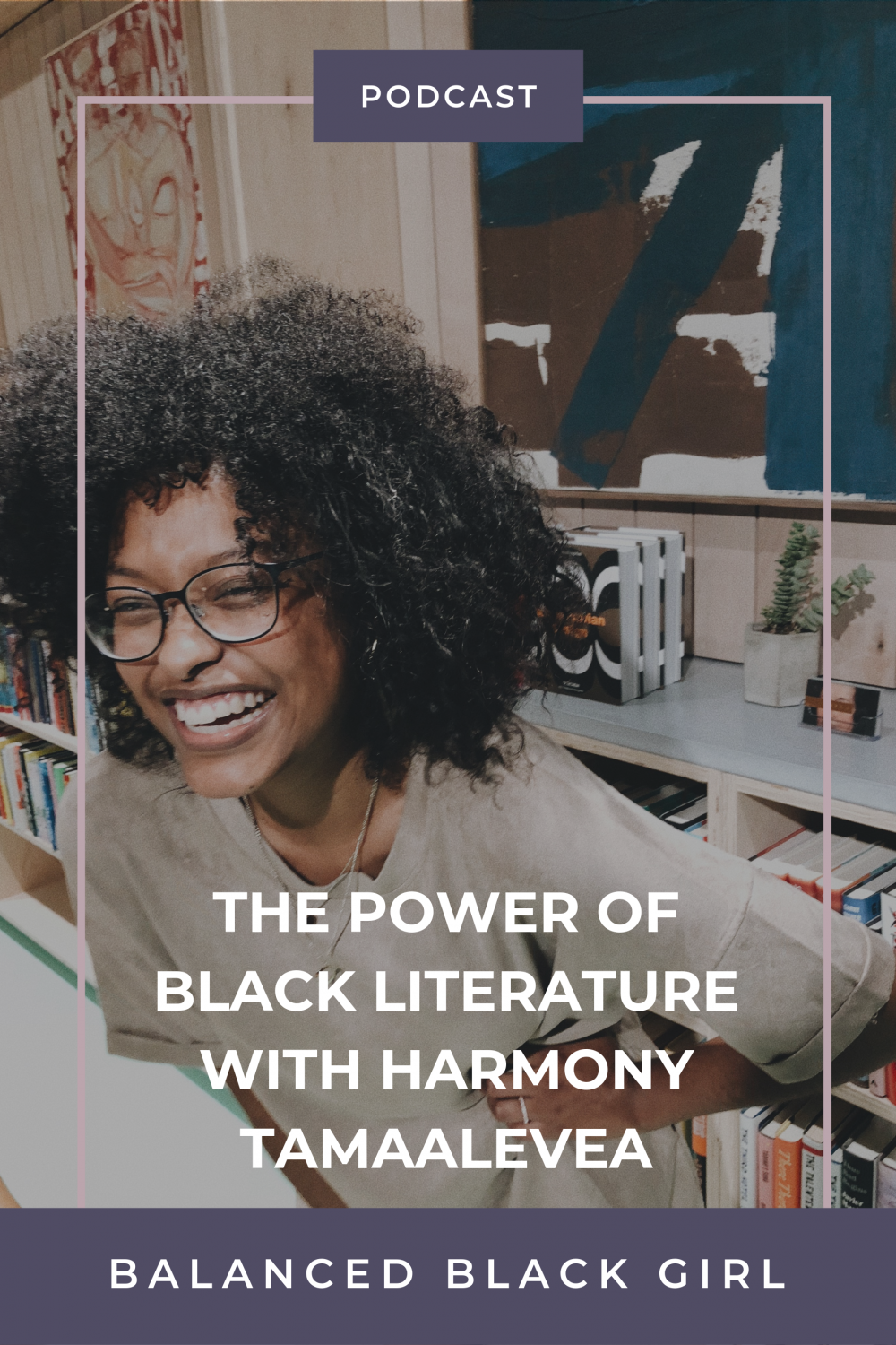 Episode 33: The Power of Black Literature with Harmony Tamaalevea of The Literacy Lounge