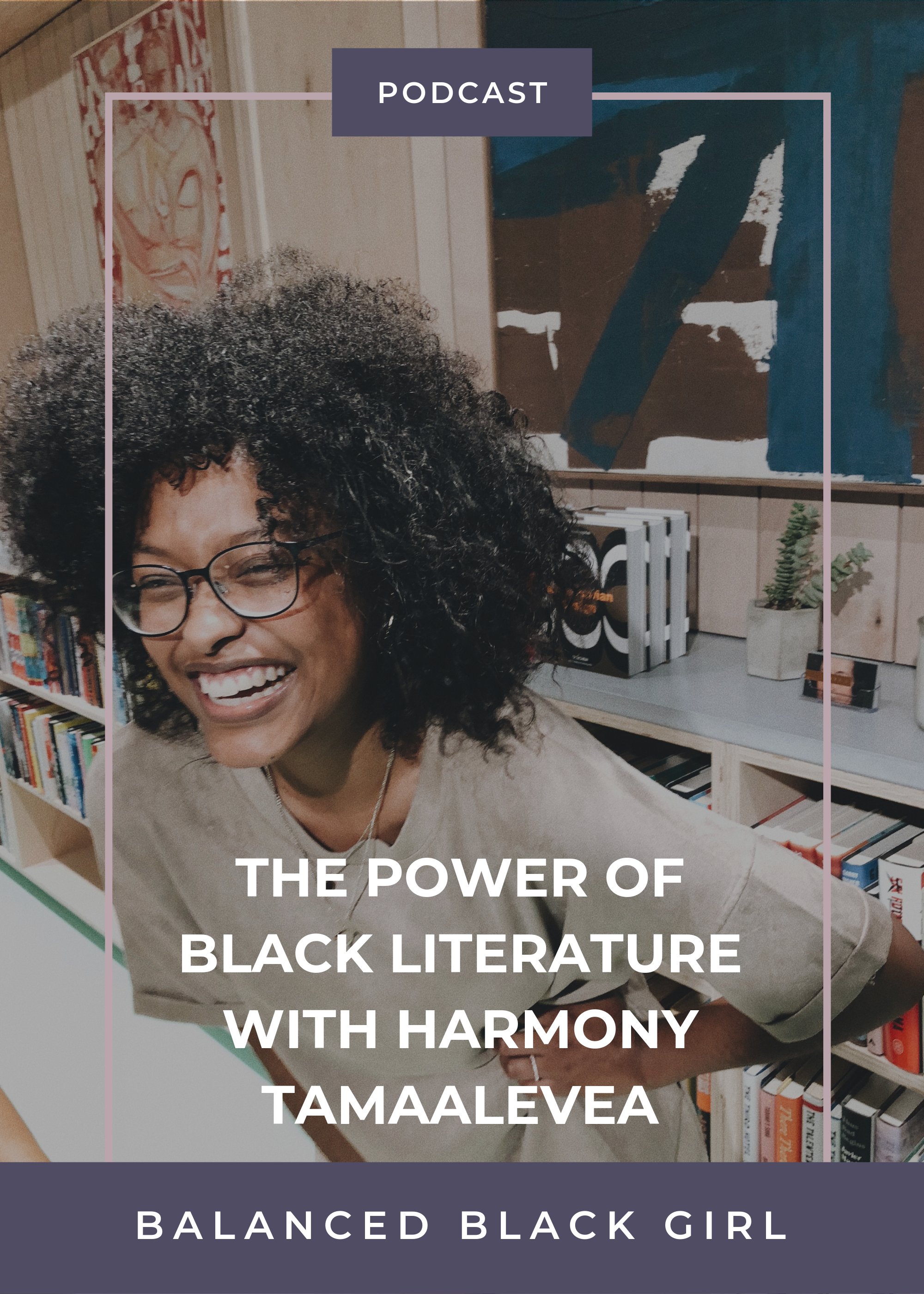 The Power of Black Literature with Harmony Tamaalevea | Balanced Black Girl Podcast