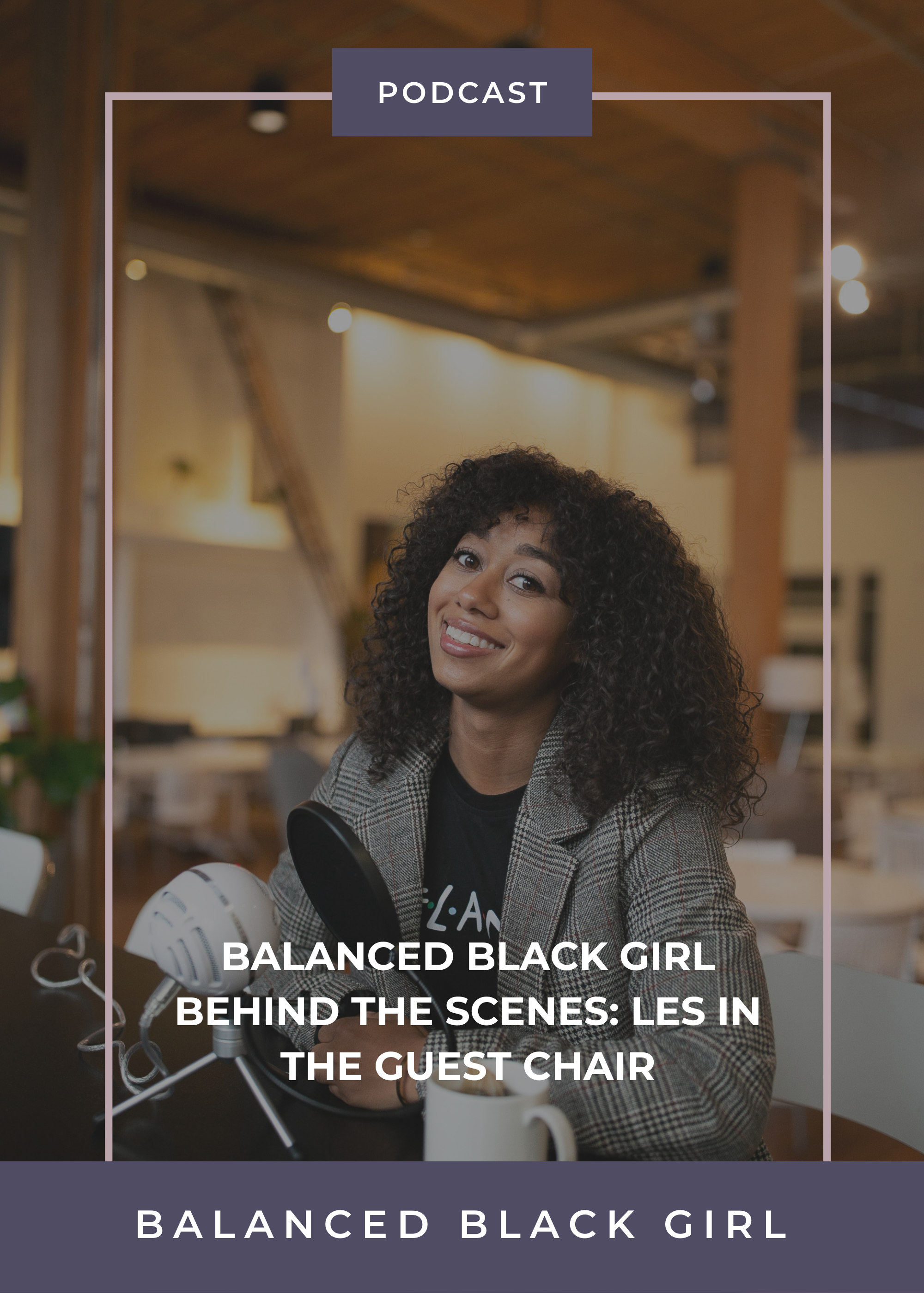 Episode 37: Balanced Black Girl Behind the Scenes