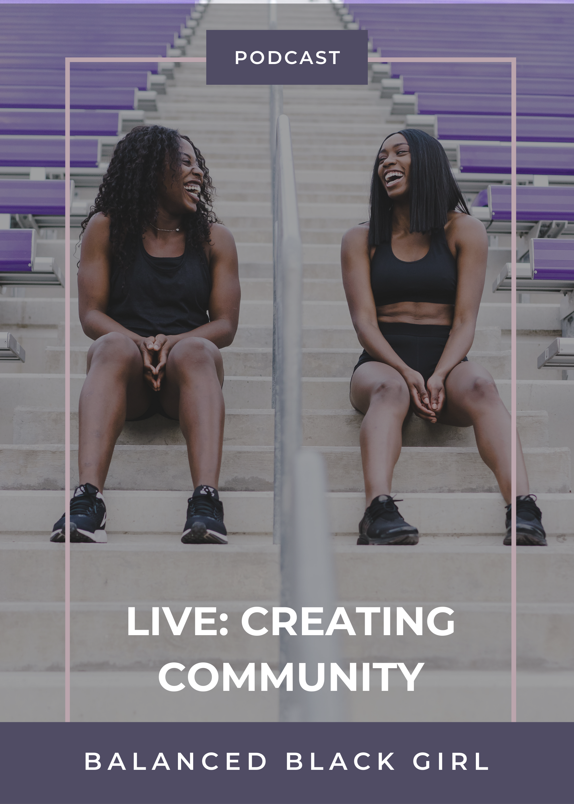 Episode 39: Balanced Black Girl Podcast LIVE - Creating Community