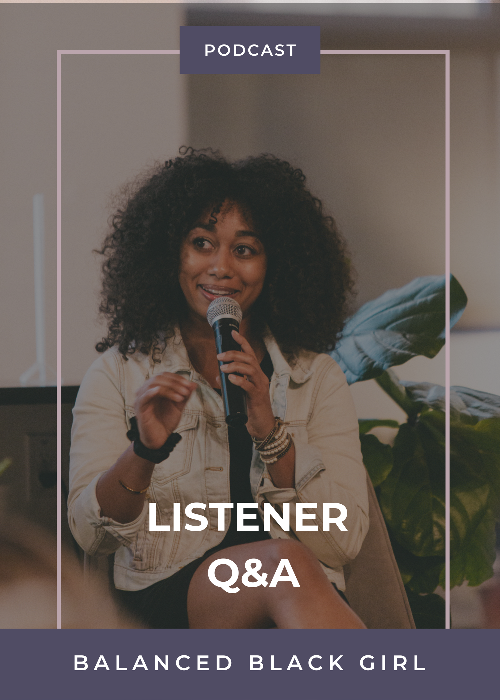 Episode 38: Listener Q&A | Balanced Black Girl Podcast