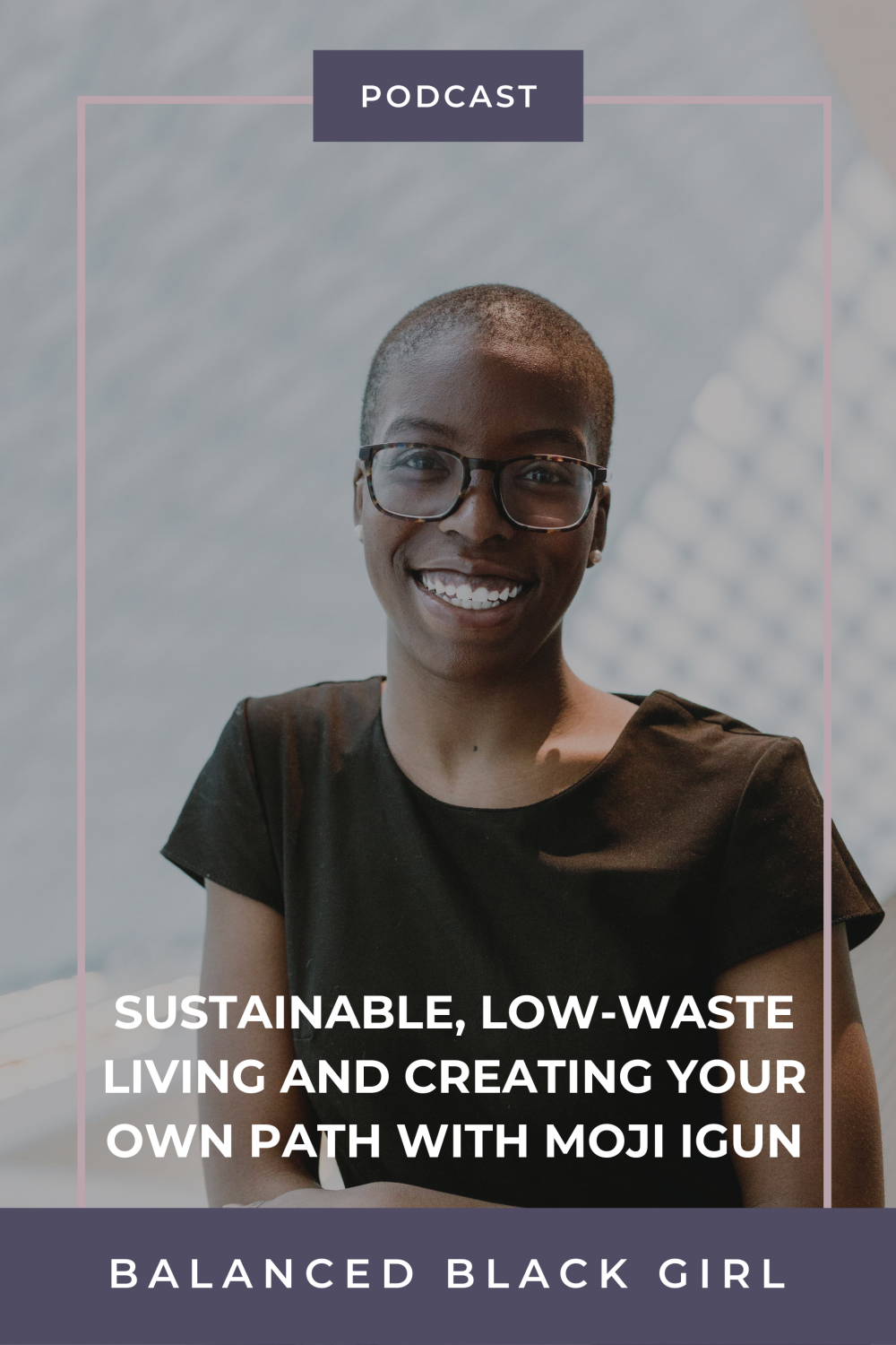 Episode #40: Low-Waste Living and Creating Your Own Path with Moji Igun