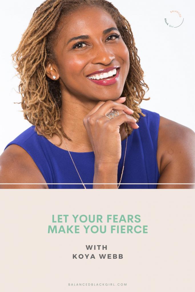 Let Your Fears Make You Fierce with Koya Webb