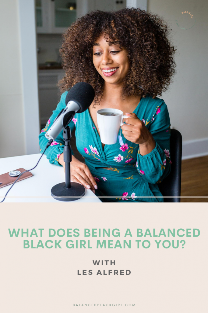 What does being a Balanced Black Girl mean to you?
