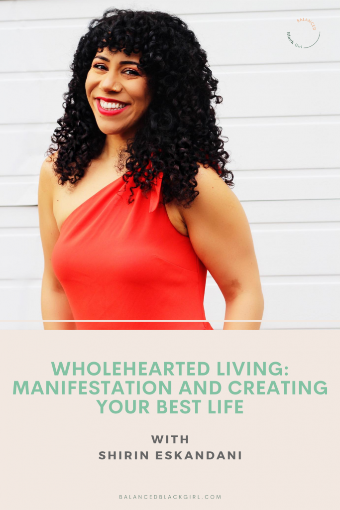 wholehearted living: manifestation and creating your best life with Shirin Eskandani