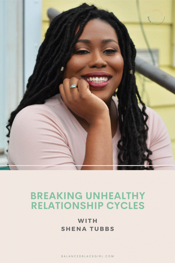 Breaking Unhealthy Relationship Cycles with Shena Tubbs