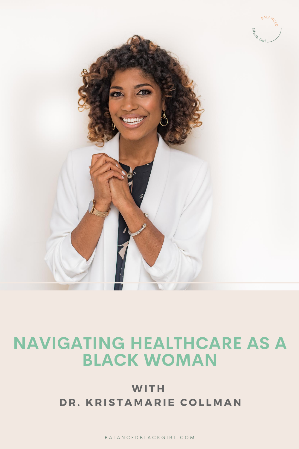 Navigating Healthcare As A Black Woman | Episode 69 of Balanced Black Girl Podcast with Dr. Kristamarie Collman