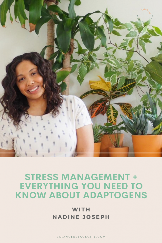 In this episode of Balanced Black Girl, Nadine Joseph, founder of Peak and Valley discusses the importance of stress management and gives valuable information on adaptogen usage.