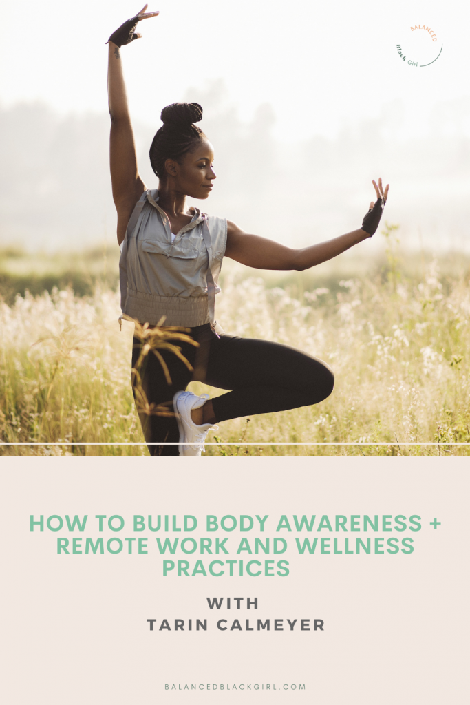 How to Build Body Awareness + Remote Work and Wellness Practices with Tarin Calmeyer | Balanced Black Girl Podcast